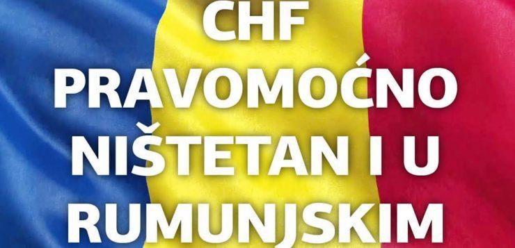 CHF NIŠTETAN U RUMUNJSKOJ – PRAVOMOĆNA PRESUDA!